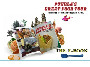 Puebla's Great Food Tour the e-book