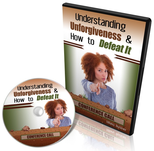 Understanding Unforgiveness & How to Defeat It