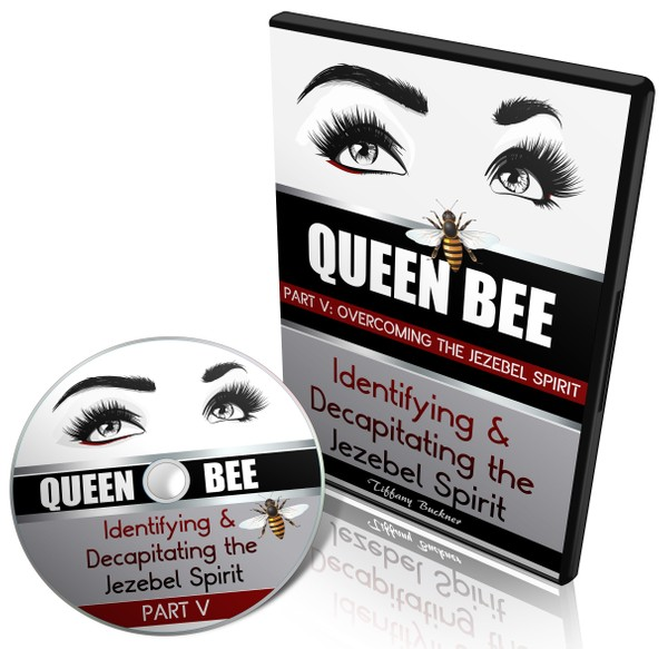 Queen Bee: Identifying and Decapitating the Jezebel Spirit Part 5 (Overcoming the Jezebel Spirit)