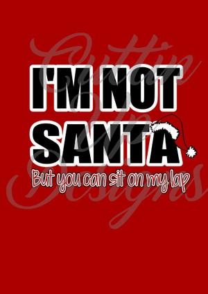 I'm not Santa but you can sit on my lap SVG Cut File. Great shirt idea. Easy cut and layer