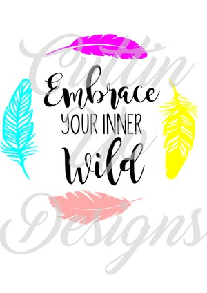 Embrace your inner wild SVG Cutting File for Cricut or Cameo