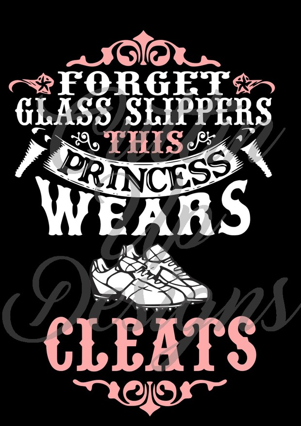 Forget Glass Slippers This Princess Wears Cleats SVG Cut File. Easy to cut and layer.