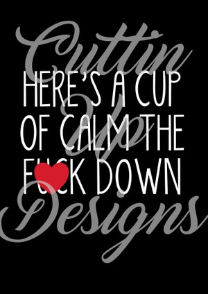 Here's a cup of calm the f*&k down Coffee SVG Cutting file for Cricut or Cameo