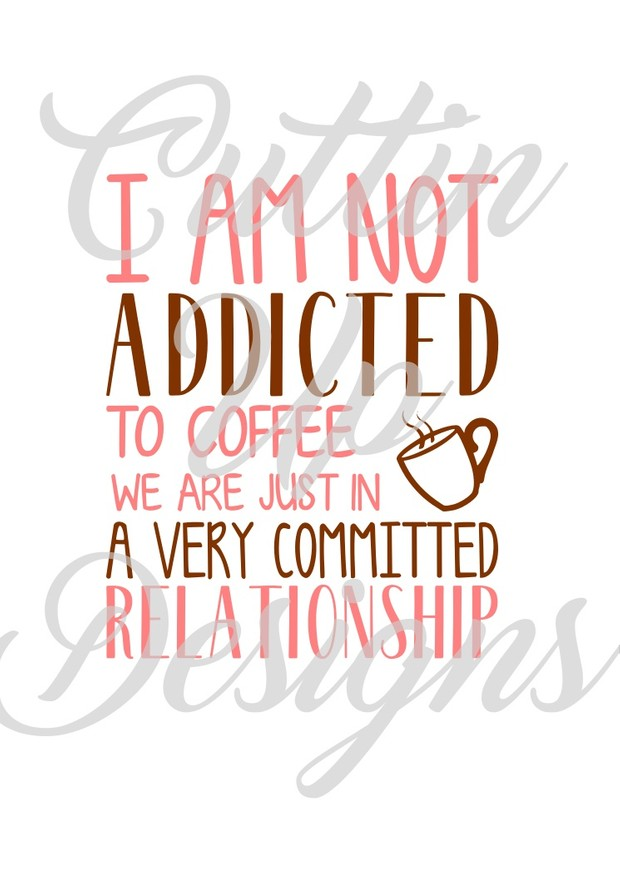 I am not addicted to coffee SVG Cutting File for Cricut or Cameo