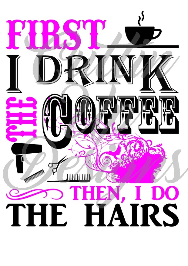 First i drink the coffee then i do the hairs SVG Cutting file for cricut or cameo