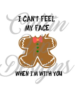 I Can't Feel My Face When I'm With You Gingerbread Christmas SVG Cut File Cricut or Cameo