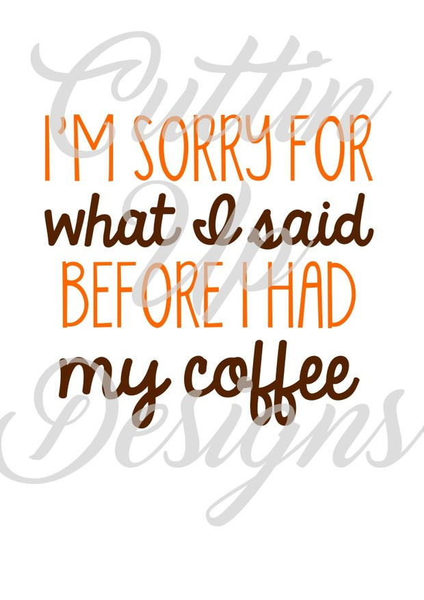 I'm sorry for what I said before I had my coffee SVG Cutting file for Cricut or Cameo