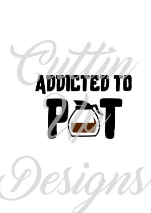 Addicted to pot coffee design svg cutting file for cricut or cameo