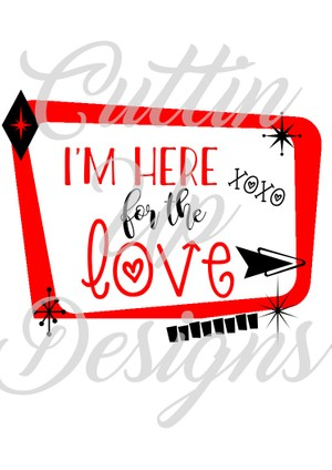 I'm here for the love SVG Valentine Cutting file for Cricut or Cameo
