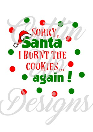 Sorry Santa I burnt the cookies...again! SVG  for Cricut or Cameo Great for Christmas plate