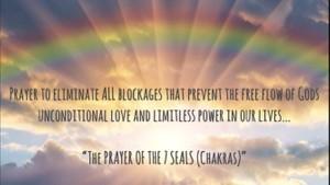 INFORMATION & TRANSCRIPT: Prayer of the 7  (Seals) Chakra's - COMPLETE healing Body, Mind & Spirit