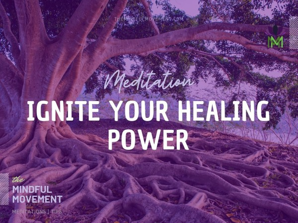 Meditation to Ignite Your Healing Power:  Emotional and Physical Self-Healing Reset