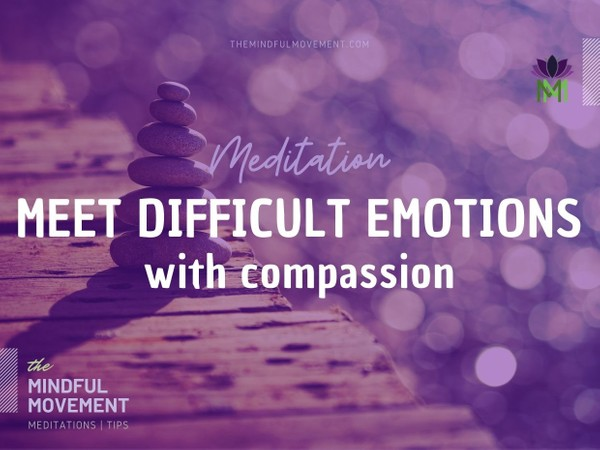 Meditation for Being Present with and Nurturing Difficult Emotions