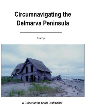 Circumnavigating the Delmarva Peninisula--A Guide for the Shoal Draft Cruiser