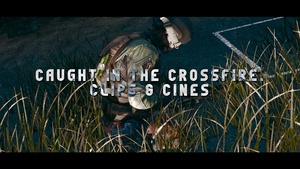 Caught In The Crossfire (Clips & Cinematics)