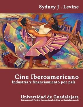 CINE IBEROAMERICANO - Industria y Financiamiento Por Pais - Por Sydney Levine