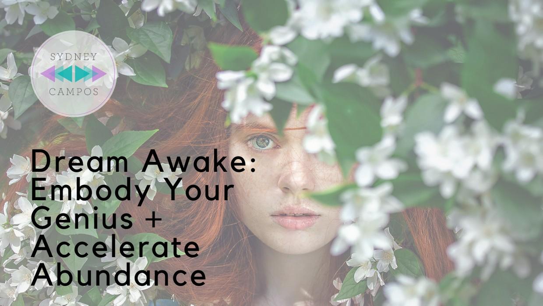 Dream Awake: Embody Your Genius + Accelerate Abundance