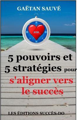 5 Pouvoirs et 5 Stratégies pour s'aligner vers le succès