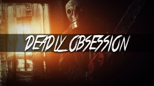 ''Deadly Obsession''