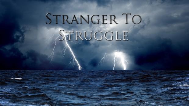 ''Stranger To Struggle''