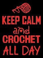 Keep Calm and Crochet All Day
