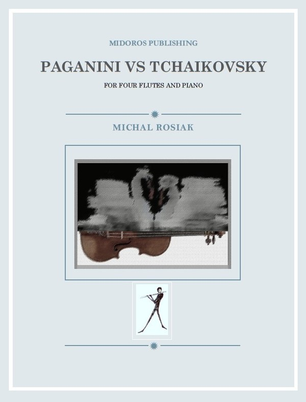 M. Rosiak - Paganini vs Tchaikovsky for four flutes and piano (score and parts)