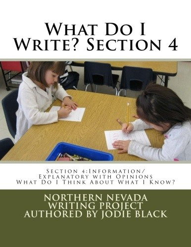 What Do I Write? Section 4: Information/Explanatory w/ Opinions: What Do I Think About What I Know?