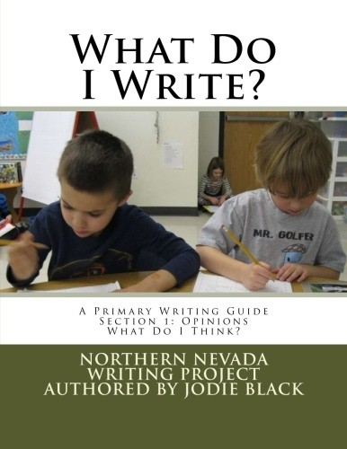 What do I Write? A Primary Writers Guide. Section One: What Do I Think?