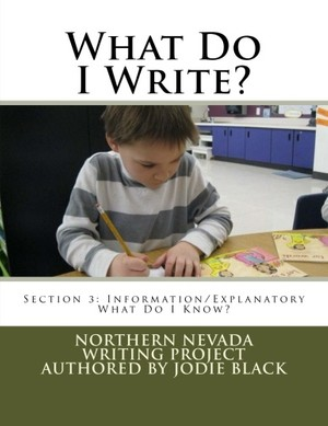 What Do I Write? Section 3: Information/Explanatory: What Do I Know?