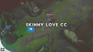 SKINNY LOVE CC