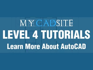AutoCAD Tutorials from myCADsite.com - LEVEL 4 ONLY - 13 Tutorials, 12 Videos