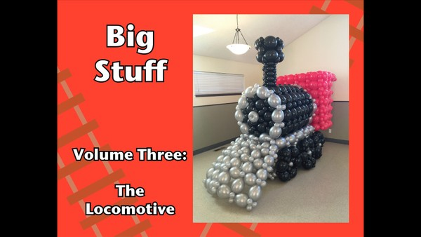 """Big Stuff - The Locomotive"" by Steven Jones - Balloon Decor Instructional Video"