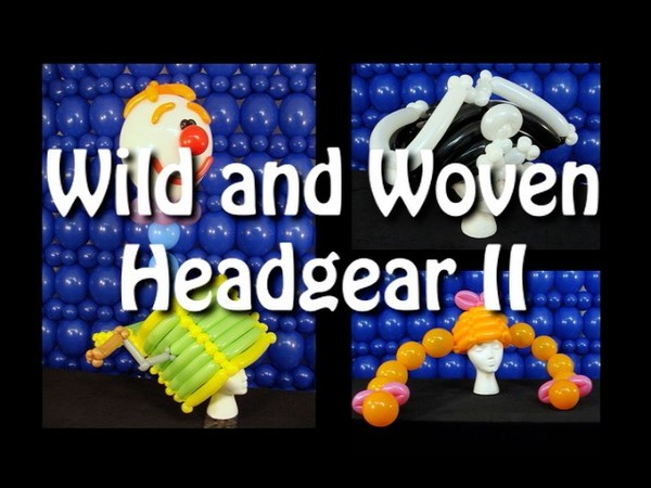 """Wild & Woven Headgear II"" with Steven Jones - Balloon Twisting Instructional Video"