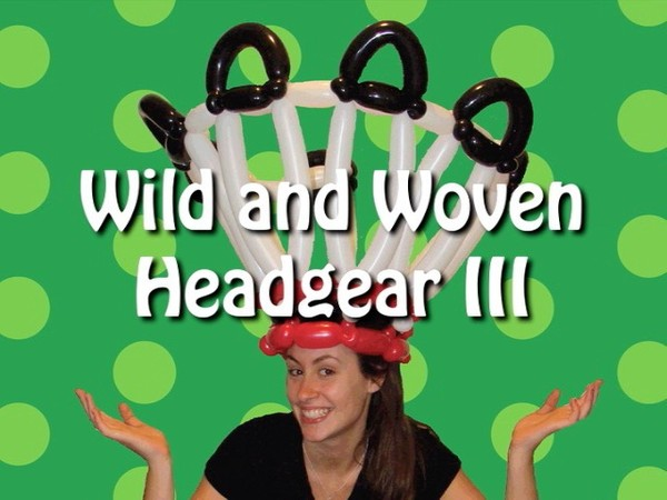 """Wild and Woven Headgear III"" with Steven Jones - Balloon twisting instructional video"