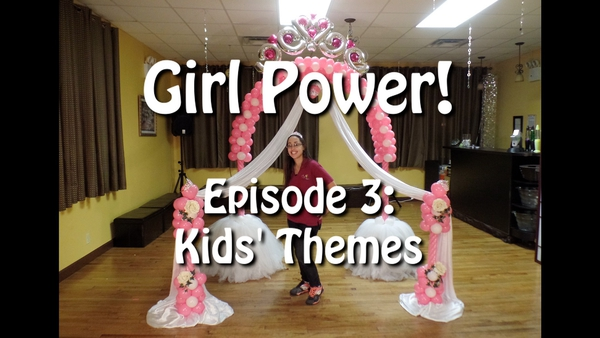 """Girl Power! Kids' Themes"" with Alexa Rivera - Balloon Decor Instructional Video"