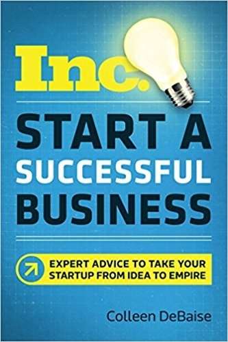 Start a Successful Business: Expert Advice to Take Your Startup from Idea to Empire