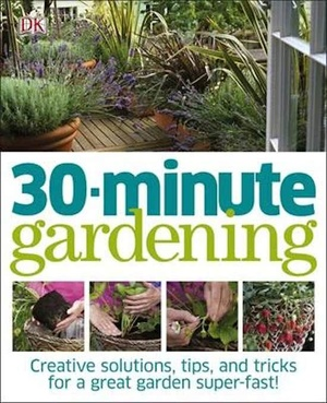 30 Minute Gardening - Creative solutions, tips, and tricks