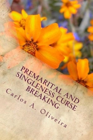 Best-Seller: PREMARITAL & SINGLENESS CURSE BREAKING by Carlos A. Oliveira
