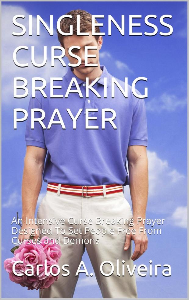 SINGLENESS CURSE BREAKING PRAYER by Carlos A. Oliveira