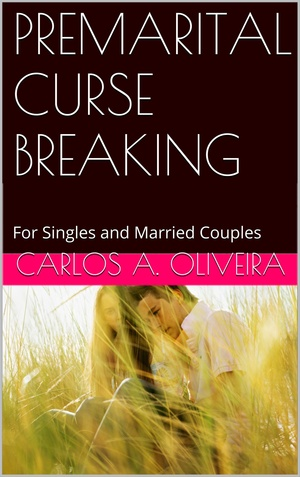 PREMARITAL CURSE BREAKING eBook by Brother Carlos A. Oliveira