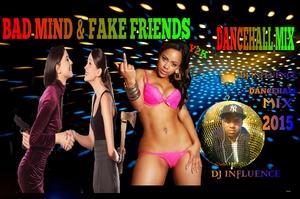 Bad mind & Fake Friends Dancehall Mix] by dj influence