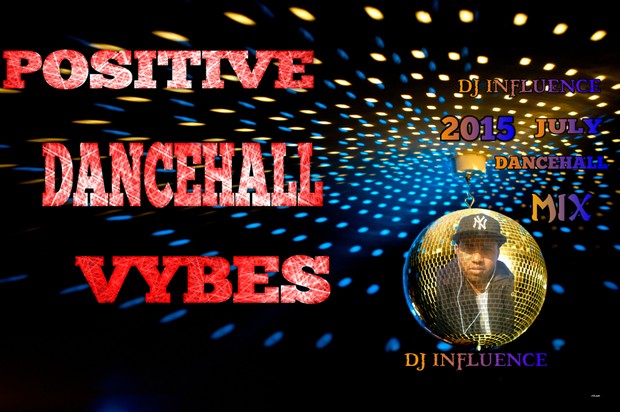 Dancehall Positive {July 2015}Mix by dj influence