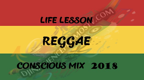 LIFE LESSON CONSCIOUS AND CULTURE REGGAE MIX (MAY 2018) BY DJINFLUENCE