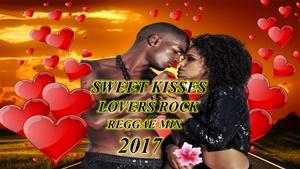 Sweet Kisses Lovers Rock Reggae Mix 2017, Romain Virgo, Chris Martin, Alaine+more