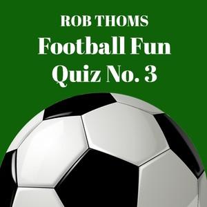 Rob Thoms Fun Football Quiz No.3