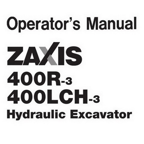 Hitachi ZX400R-3 / ZX400LCH-3 Hydraulic Excavator Operator's Manual