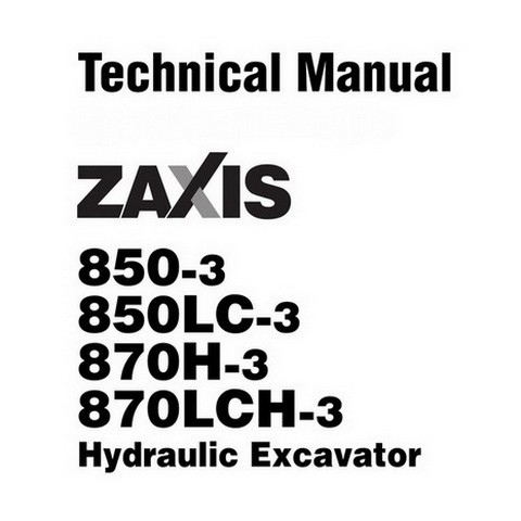 Hitachi ZX850-3 / ZX850LC-3 / ZX870H-3 / ZX870LCH-3 Excavator Technical Repair Service Manual
