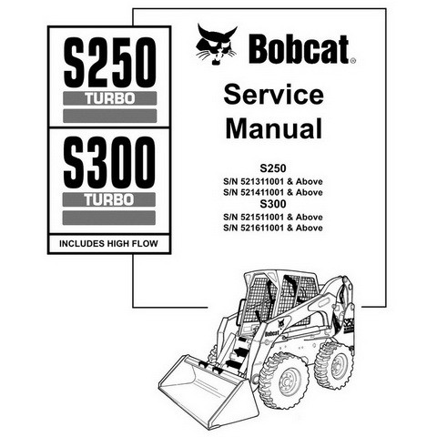 Bobcat S250 Turbo, S300 Turbo High Flow Skid-Steer Loader Repair Service Manual - 6901926