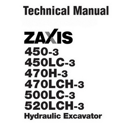 Hitachi ZX450-3/ZX450LC-3/ZX470H-3/ZX470LCH-3/ZX500LC-3/ZX520LCH-3 Excavator Technical Manual