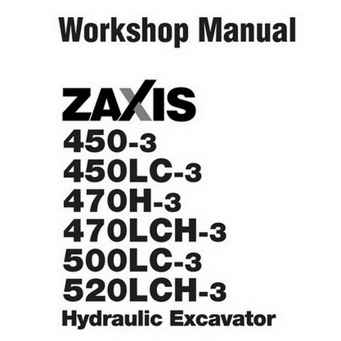 Hitachi ZX450-3/ZX450LC-3/ZX470H-3/ZX470LCH-3/ZX500LC-3/ZX520LCH-3 Excavator Workshop Manual